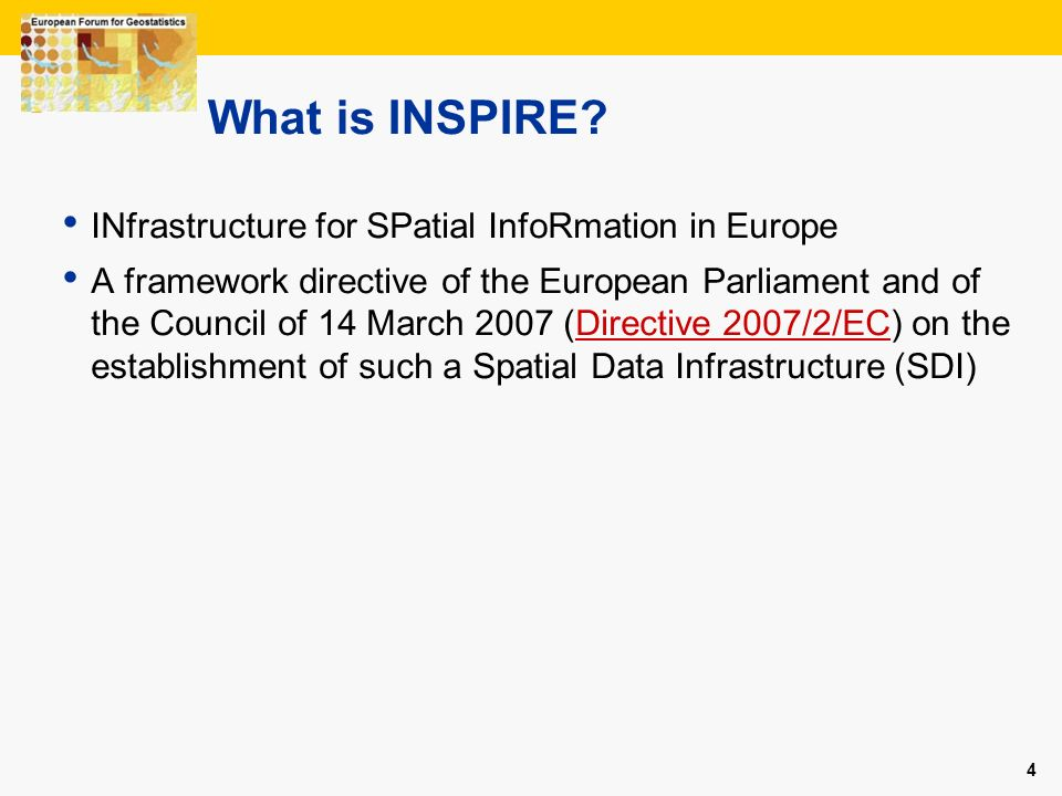 4 4 What is INSPIRE? INfrastructure for SPatial InfoRmation in Europe A framework directive of the European Parliament and of the Council of 14 March