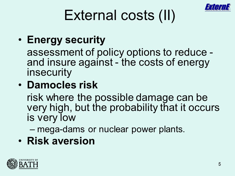 5 External costs (II) Energy security assessment of policy options to reduce - and insure against - the costs of energy insecurity Damocles risk risk