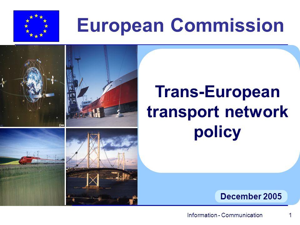Information - Communication 12 Further information l DG Energy and Transport http://europa.eu.int/comm/dgs/energy_transport/ index_en.html l Trans-European Transport Network http://europa.eu.int/comm/ten/transport/ index_en.htm l Contact catharina.sikow@cec.eu.int