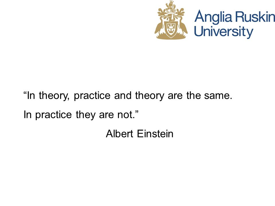 In theory, practice and theory are the same. In practice they are not. Albert Einstein