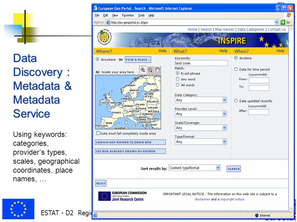 ESTAT - D2 Regional Indicators and Geographical Information 30 Data Discovery : Metadata & Metadata Service Using keywords: categories, providers types, scales, geographical coordinates, place names, …