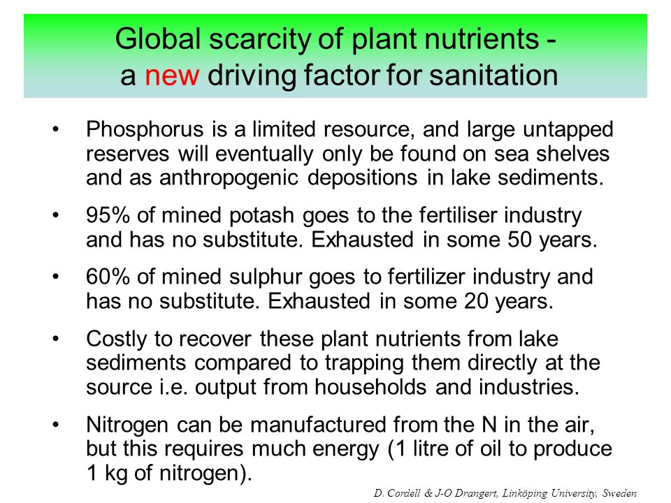 Global scarcity of plant nutrients - a new driving factor for sanitation Phosphorus is a limited resource, and large untapped reserves will eventually only be found on sea shelves and as anthropogenic depositions in lake sediments.