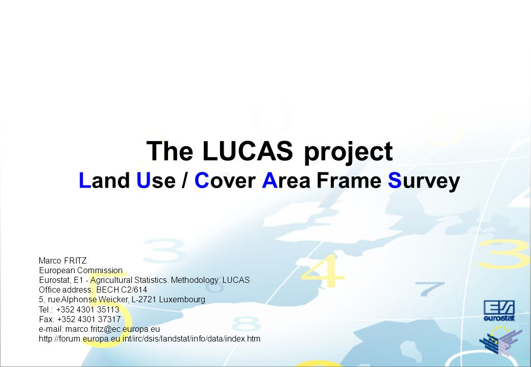 The LUCAS project Land Use / Cover Area Frame Survey Marco FRITZ European Commission Eurostat, E1 - Agricultural Statistics. Methodology: LUCAS Office