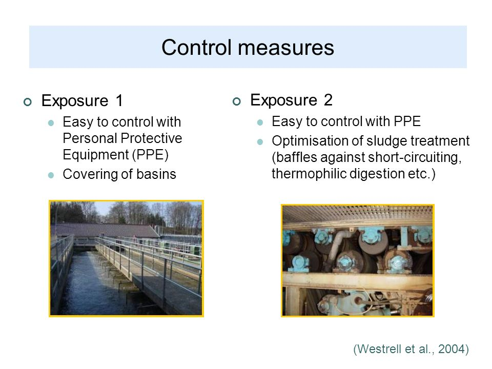 Exposure 1 Easy to control with Personal Protective Equipment (PPE) Covering of basins Exposure 2 Easy to control with PPE Optimisation of sludge trea