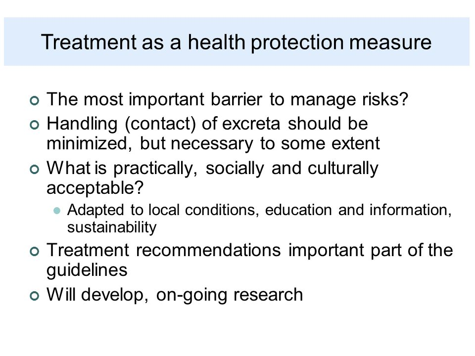 The most important barrier to manage risks? Handling (contact) of excreta should be minimized, but necessary to some extent What is practically, socia