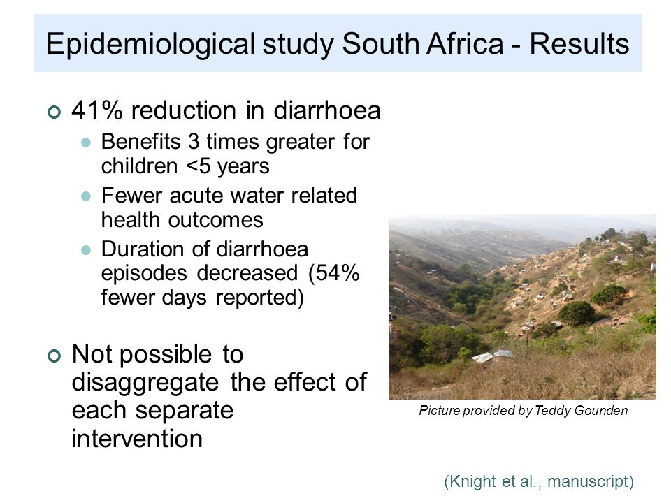 (Knight et al., manuscript) Epidemiological study South Africa - Results 41% reduction in diarrhoea Benefits 3 times greater for children <5 years Few