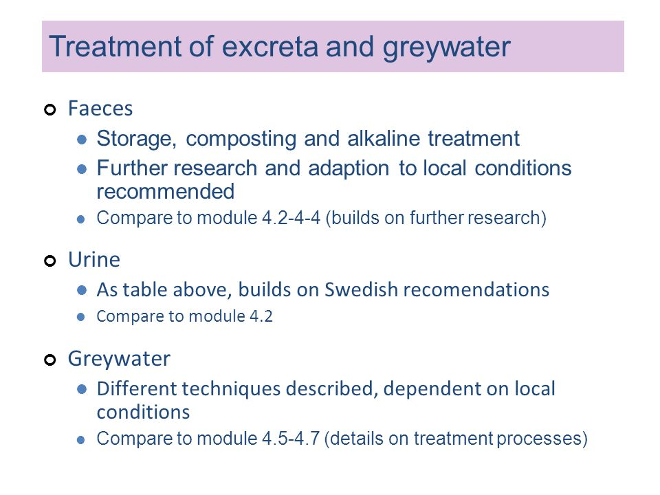 Treatment of excreta and greywater Faeces Storage, composting and alkaline treatment Further research and adaption to local conditions recommended Com
