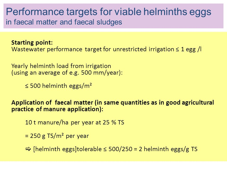 Starting point: Wastewater performance target for unrestricted irrigation 1 egg /l Yearly helminth load from irrigation (using an average of e.g. 500