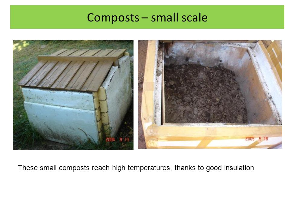 Composts – small scale These small composts reach high temperatures, thanks to good insulation