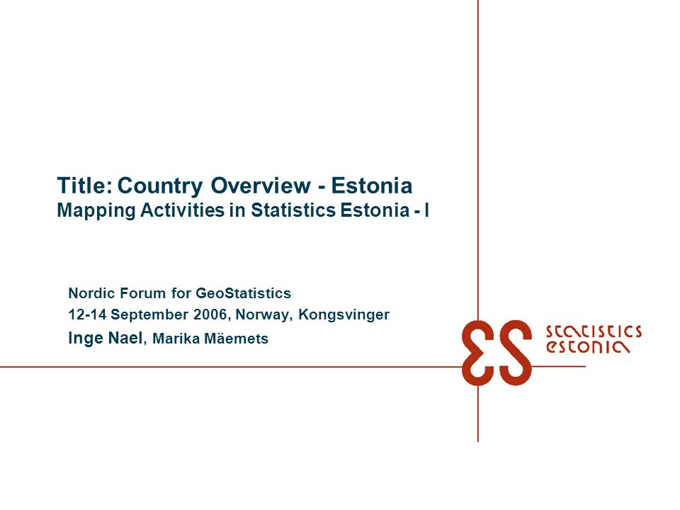 Title: Country Overview - Estonia Mapping Activities in Statistics Estonia - I Nordic Forum for GeoStatistics 12-14 September 2006, Norway, Kongsvinge