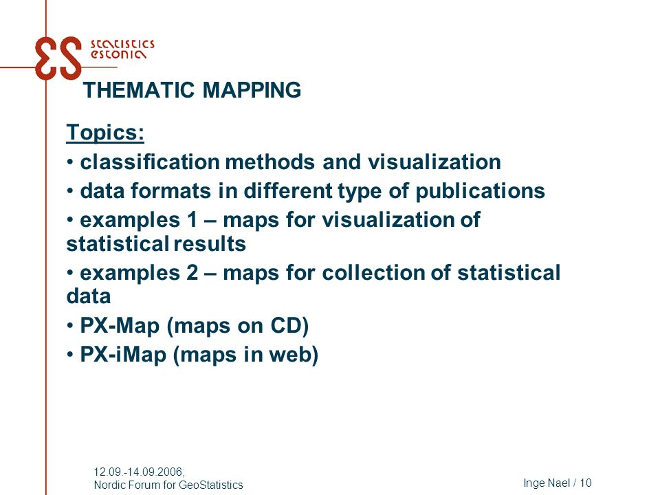 Inge Nael / 10 12.09.-14.09.2006; Nordic Forum for GeoStatistics THEMATIC MAPPING Topics: classification methods and visualization data formats in dif