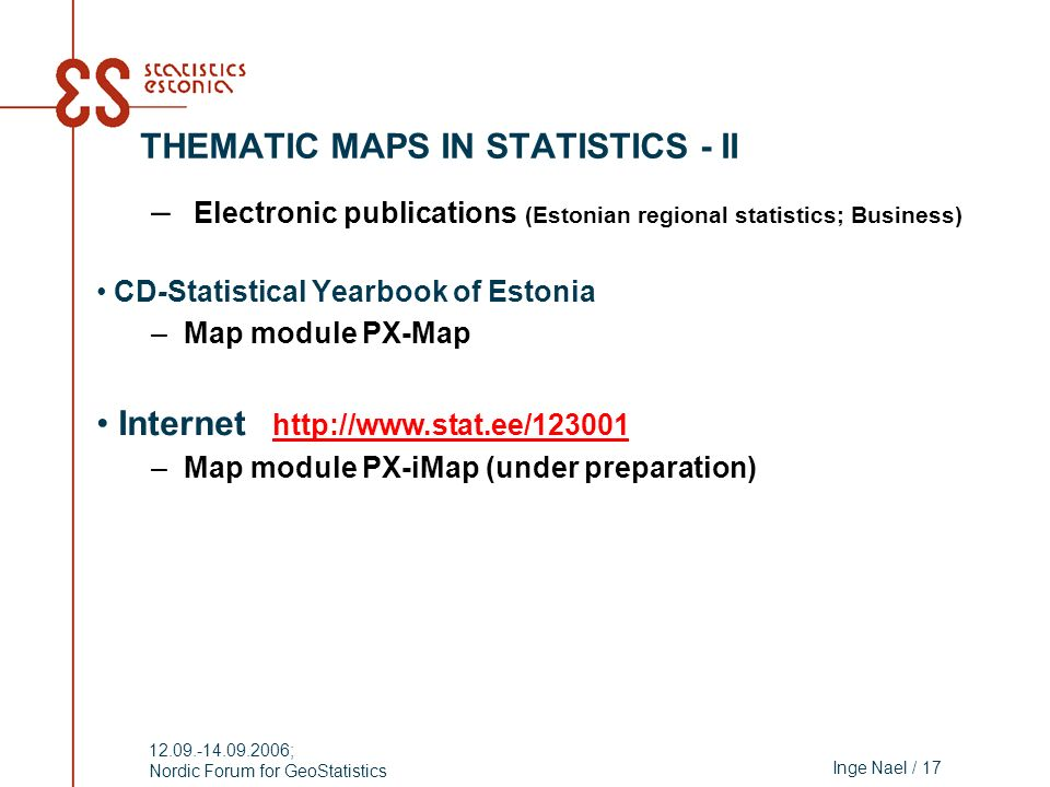 Inge Nael / 17 12.09.-14.09.2006; Nordic Forum for GeoStatistics THEMATIC MAPS IN STATISTICS - II – Electronic publications (Estonian regional statist