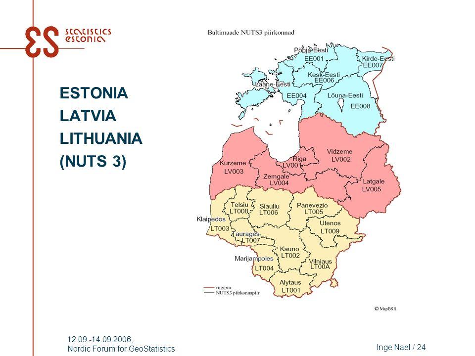 Inge Nael / 24 12.09.-14.09.2006; Nordic Forum for GeoStatistics ESTONIA LATVIA LITHUANIA (NUTS 3)