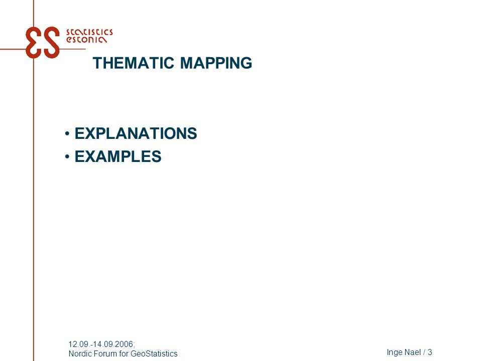 Inge Nael / 3 12.09.-14.09.2006; Nordic Forum for GeoStatistics THEMATIC MAPPING EXPLANATIONS EXAMPLES