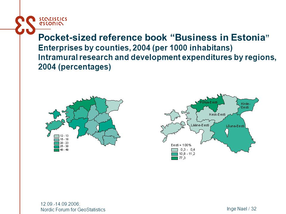 Inge Nael / 32 12.09.-14.09.2006; Nordic Forum for GeoStatistics Pocket-sized reference book Business in Estonia Enterprises by counties, 2004 (per 10