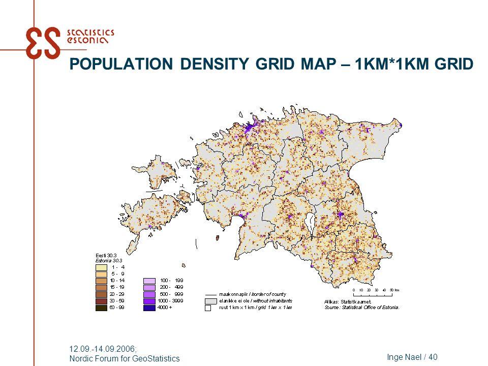 Inge Nael / 40 12.09.-14.09.2006; Nordic Forum for GeoStatistics POPULATION DENSITY GRID MAP – 1KM*1KM GRID