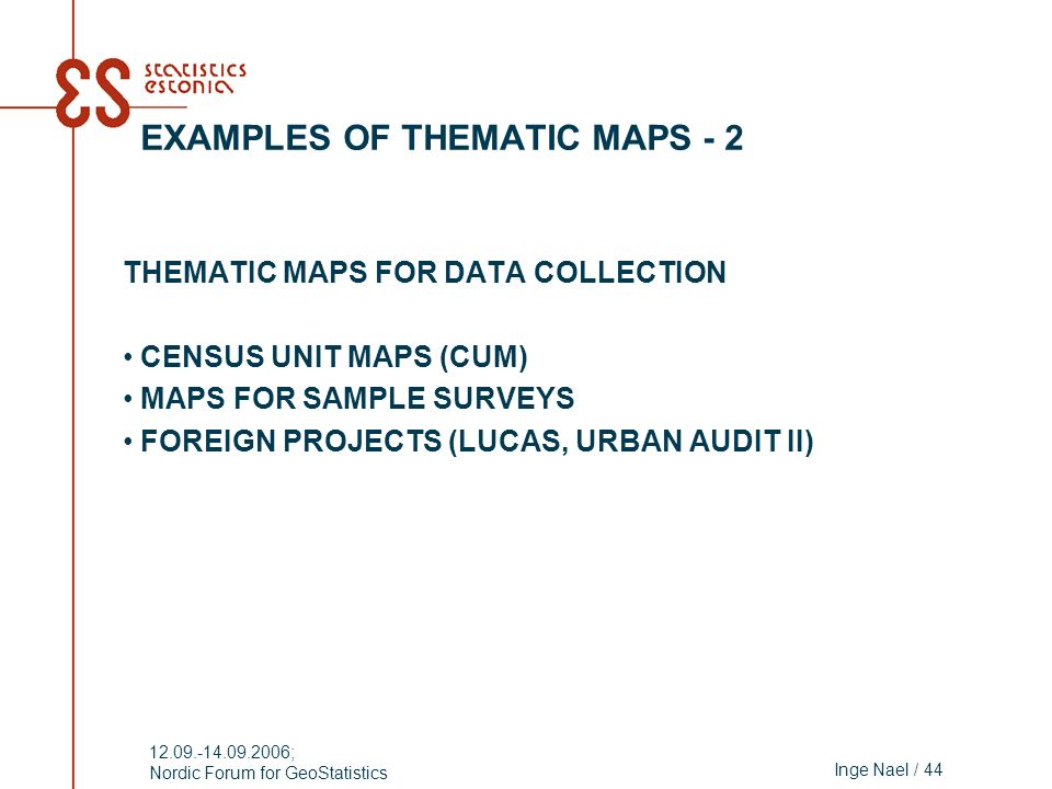 Inge Nael / 44 12.09.-14.09.2006; Nordic Forum for GeoStatistics EXAMPLES OF THEMATIC MAPS - 2 THEMATIC MAPS FOR DATA COLLECTION CENSUS UNIT MAPS (CUM