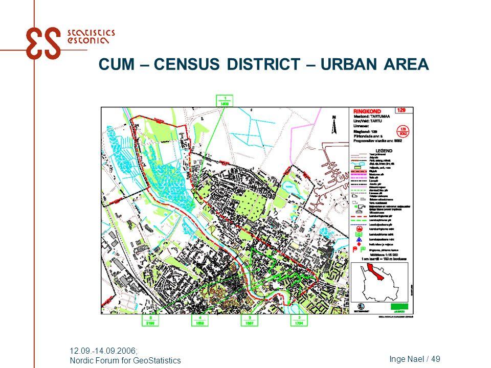 Inge Nael / 49 12.09.-14.09.2006; Nordic Forum for GeoStatistics CUM – CENSUS DISTRICT – URBAN AREA