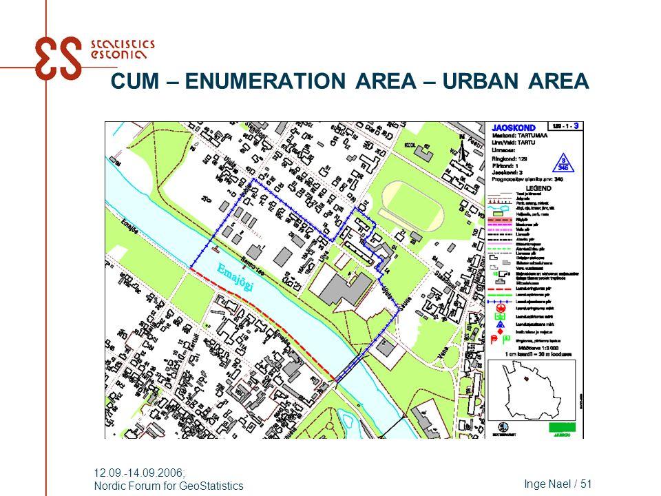 Inge Nael / 51 12.09.-14.09.2006; Nordic Forum for GeoStatistics CUM – ENUMERATION AREA – URBAN AREA