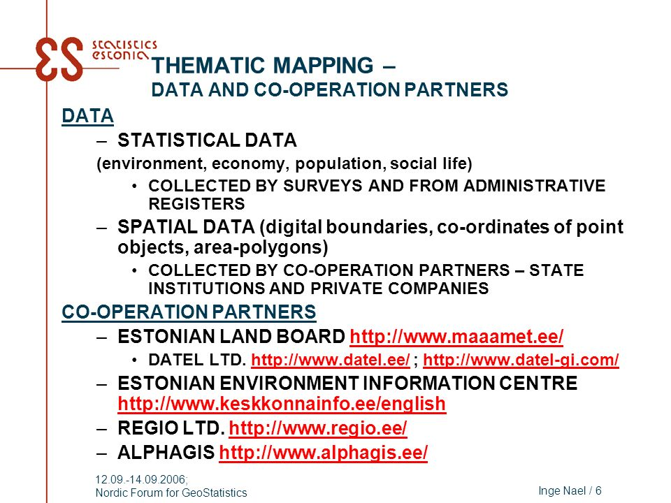 Inge Nael / 6 12.09.-14.09.2006; Nordic Forum for GeoStatistics THEMATIC MAPPING – DATA AND CO-OPERATION PARTNERS DATA –STATISTICAL DATA (environment,