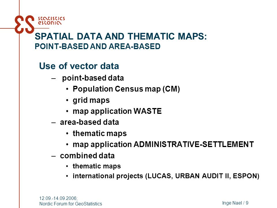 Inge Nael / 9 12.09.-14.09.2006; Nordic Forum for GeoStatistics SPATIAL DATA AND THEMATIC MAPS: POINT-BASED AND AREA-BASED Use of vector data – point-