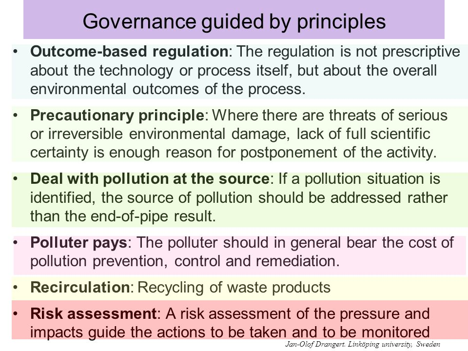 Governance guided by principles Outcome-based regulation: The regulation is not prescriptive about the technology or process itself, but about the overall environmental outcomes of the process.
