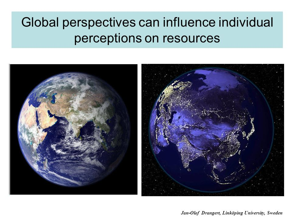 Global perspectives can influence individual perceptions on resources Jan-Olof Drangert, Linköping University, Sweden