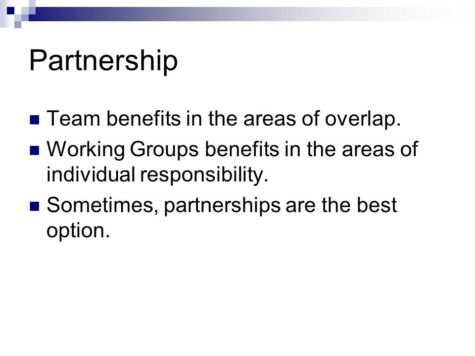 Partnership Team benefits in the areas of overlap. Working Groups benefits in the areas of individual responsibility. Sometimes, partnerships are the