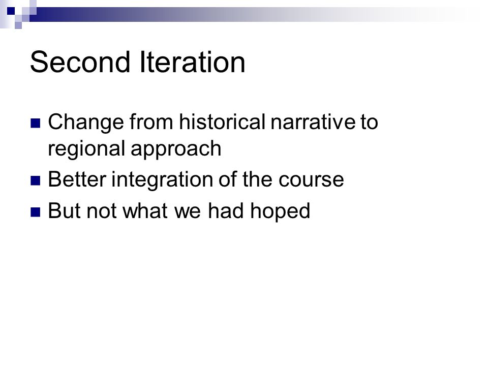 Second Iteration Change from historical narrative to regional approach Better integration of the course But not what we had hoped