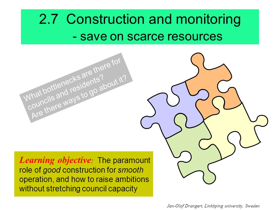 2.7 Construction and monitoring - save on scarce resources Learning objective : The paramount role of good construction for smooth operation, and how to raise ambitions without stretching council capacity What bottlenecks are there for councils and residents.