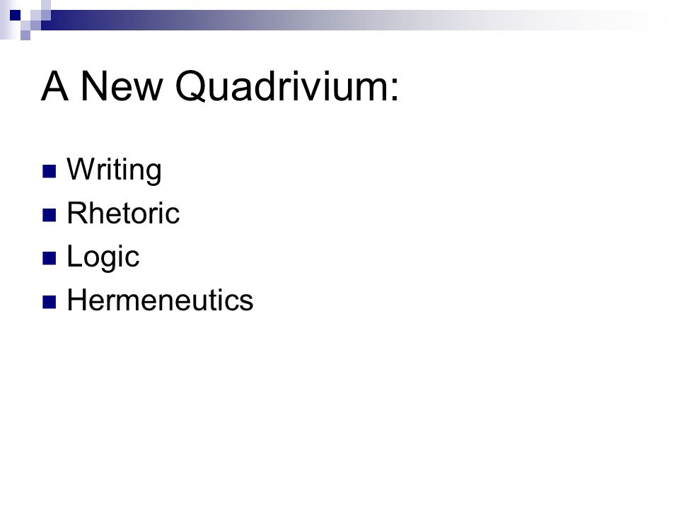 A New Quadrivium: Writing Rhetoric Logic Hermeneutics