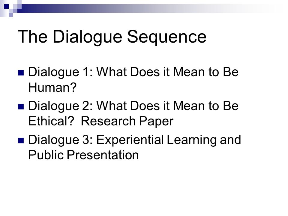 The Dialogue Sequence Dialogue 1: What Does it Mean to Be Human.