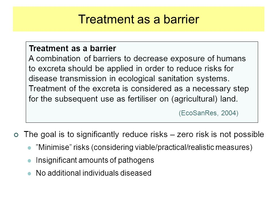 Treatment as a barrier A combination of barriers to decrease exposure of humans to excreta should be applied in order to reduce risks for disease transmission in ecological sanitation systems.