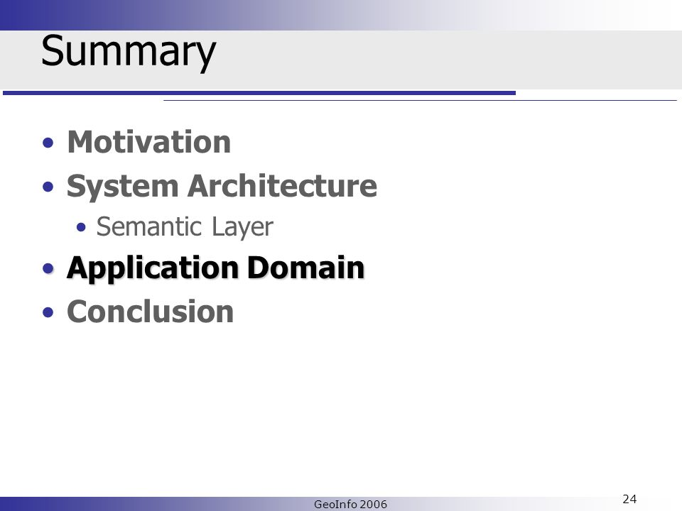 GeoInfo 2006 24 Summary Motivation System Architecture Semantic Layer Application DomainApplication Domain Conclusion