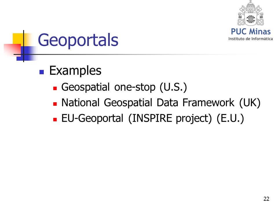 22 Geoportals Examples Geospatial one-stop (U.S.) National Geospatial Data Framework (UK) EU-Geoportal (INSPIRE project) (E.U.)