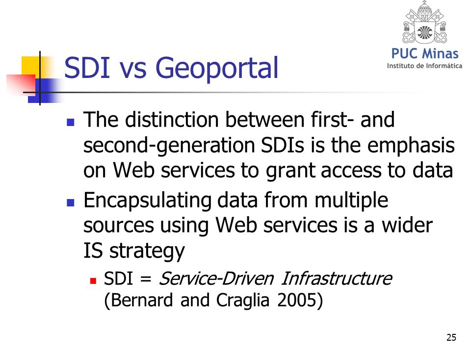 25 SDI vs Geoportal The distinction between first- and second-generation SDIs is the emphasis on Web services to grant access to data Encapsulating data from multiple sources using Web services is a wider IS strategy SDI = Service-Driven Infrastructure (Bernard and Craglia 2005)