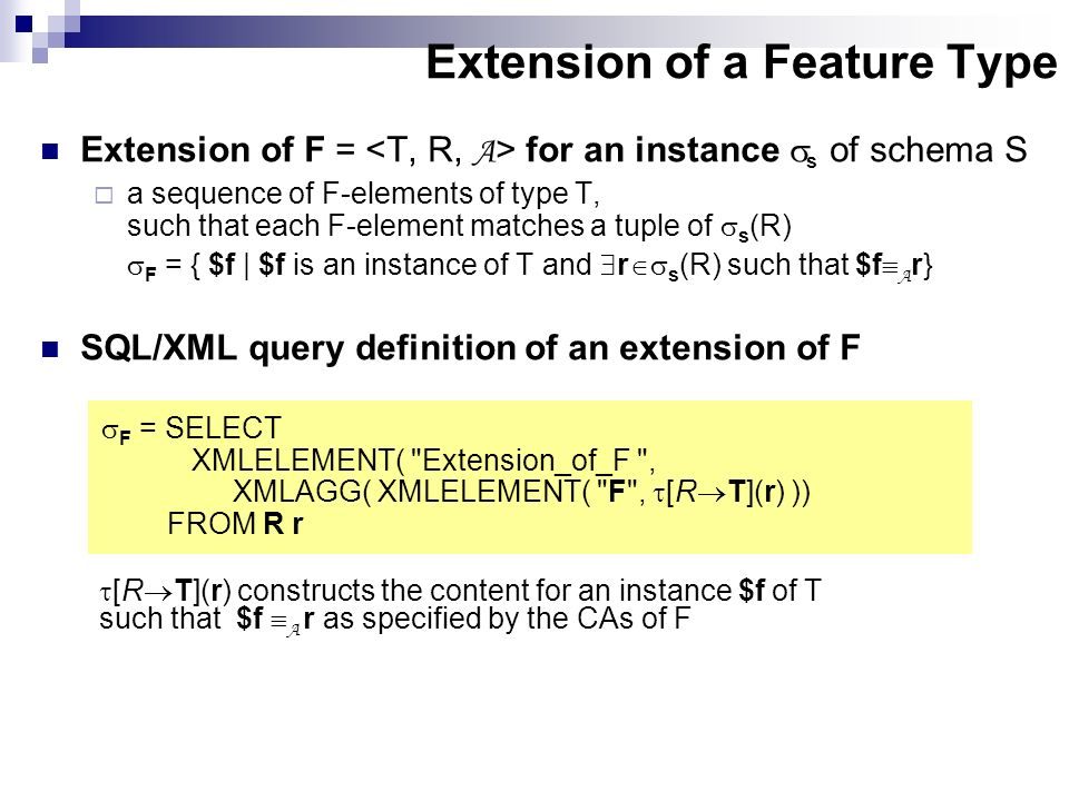 Extension of a Feature Type Extension of F = for an instance s of schema S a sequence of F-elements of type T, such that each F-element matches a tupl