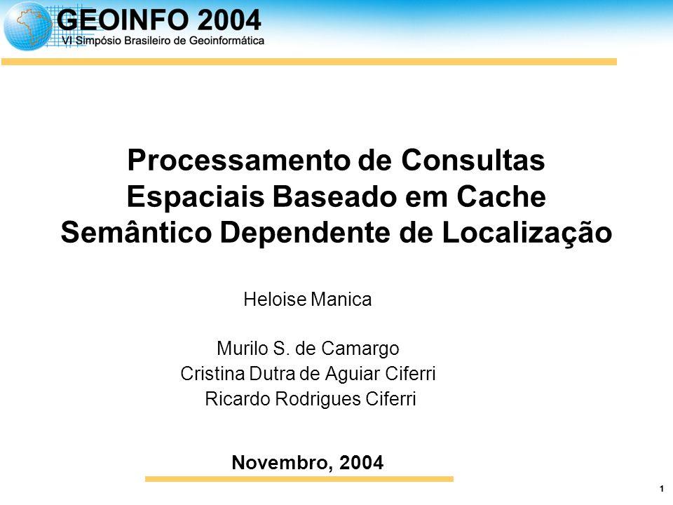 1 Processamento de Consultas Espaciais Baseado em Cache Semântico Dependente de Localização Heloise Manica Murilo S.