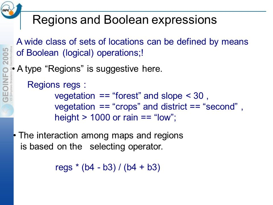 Regions and Boolean expressions A wide class of sets of locations can be defined by means of Boolean (logical) operations;.