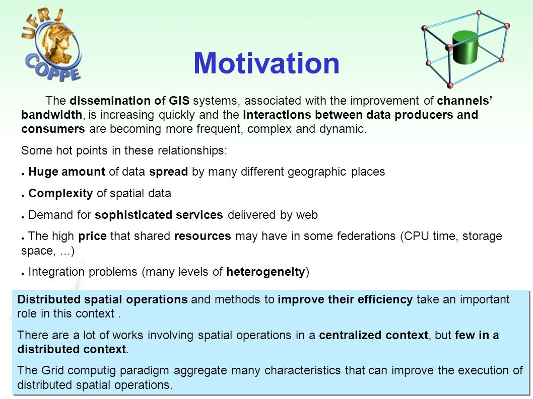 4 Motivation The dissemination of GIS systems, associated with the improvement of channels bandwidth, is increasing quickly and the interactions betwe