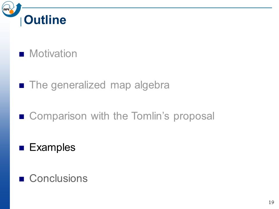 19 Motivation The generalized map algebra Comparison with the Tomlins proposal Examples Conclusions Outline