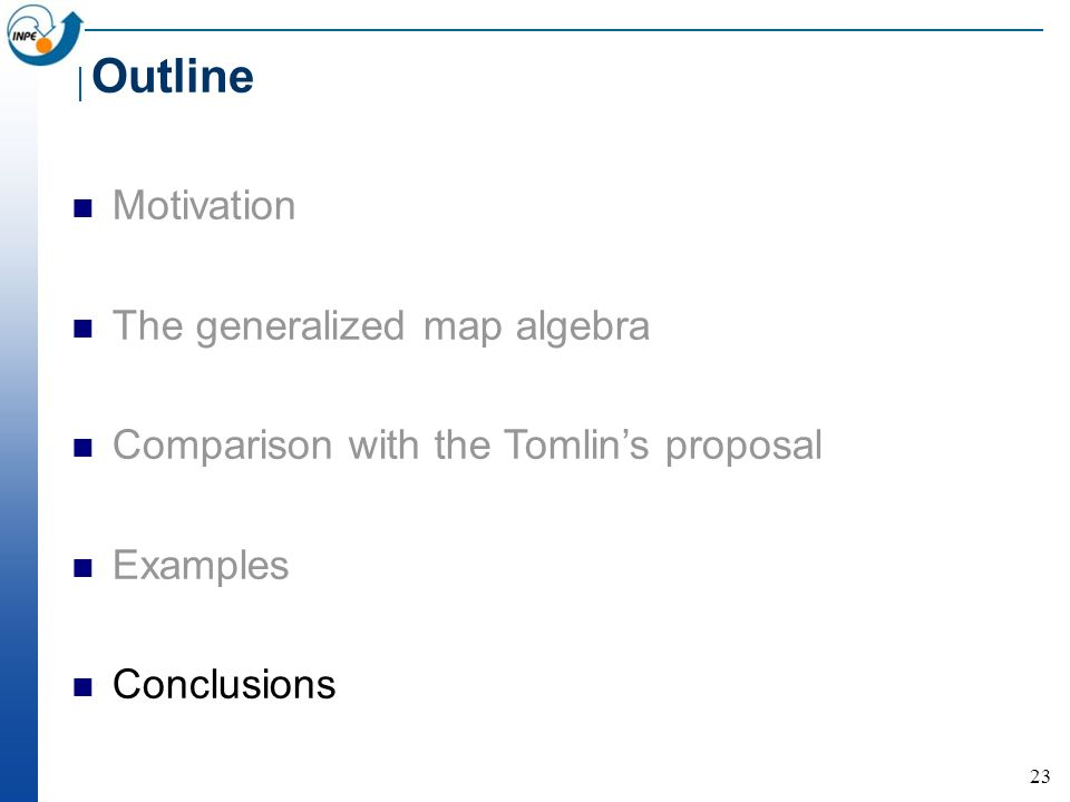 23 Motivation The generalized map algebra Comparison with the Tomlins proposal Examples Conclusions Outline
