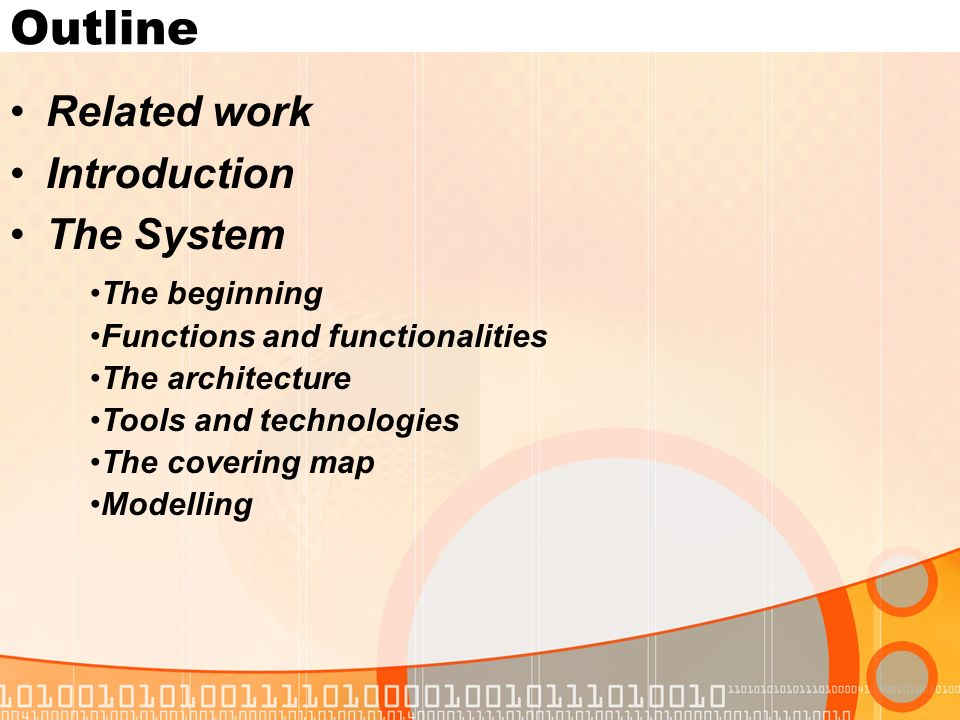Outline Related work Introduction The System The beginning Functions and functionalities The architecture Tools and technologies The covering map Modelling