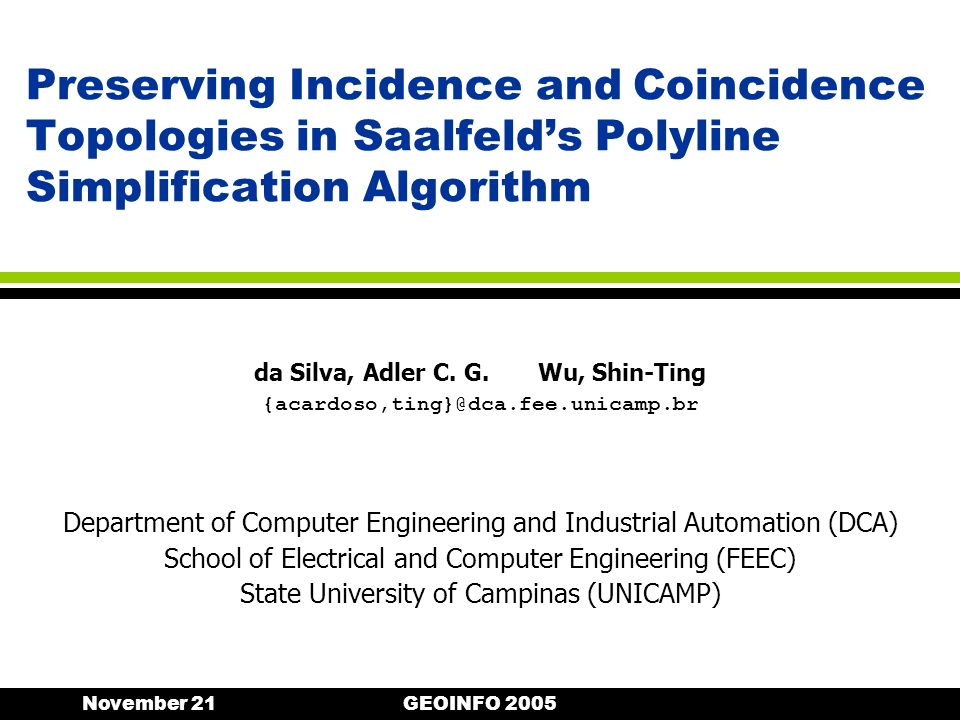 November 21GEOINFO 2005 Preserving Incidence and Coincidence Topologies in Saalfelds Polyline Simplification Algorithm Department of Computer Engineer