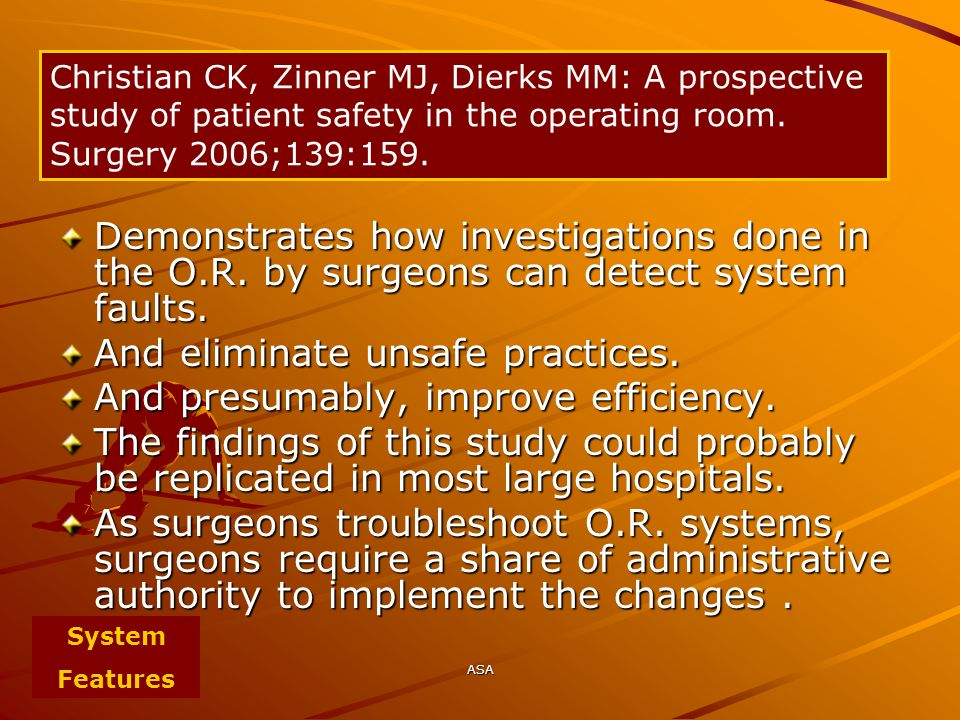 ASA Demonstrates how investigations done in the O.R. by surgeons can detect system faults. And eliminate unsafe practices. And presumably, improve eff