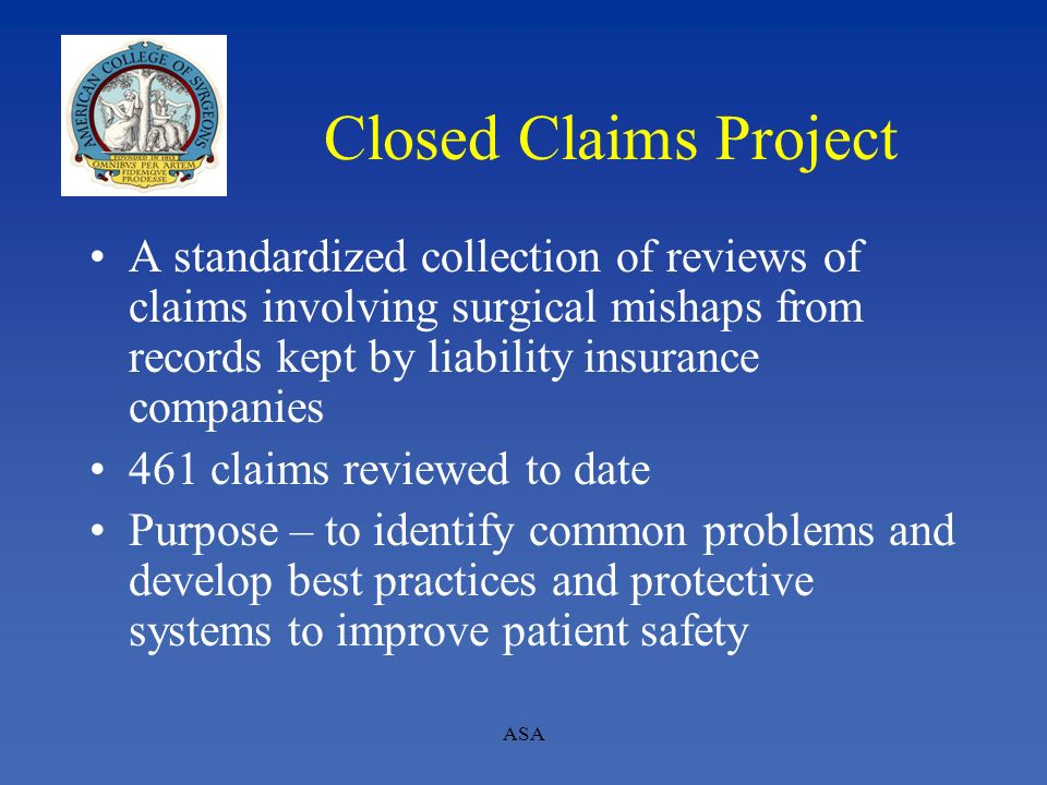 ASA Closed Claims Project A standardized collection of reviews of claims involving surgical mishaps from records kept by liability insurance companies