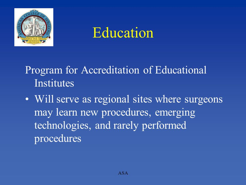 Education Program for Accreditation of Educational Institutes Will serve as regional sites where surgeons may learn new procedures, emerging technolog