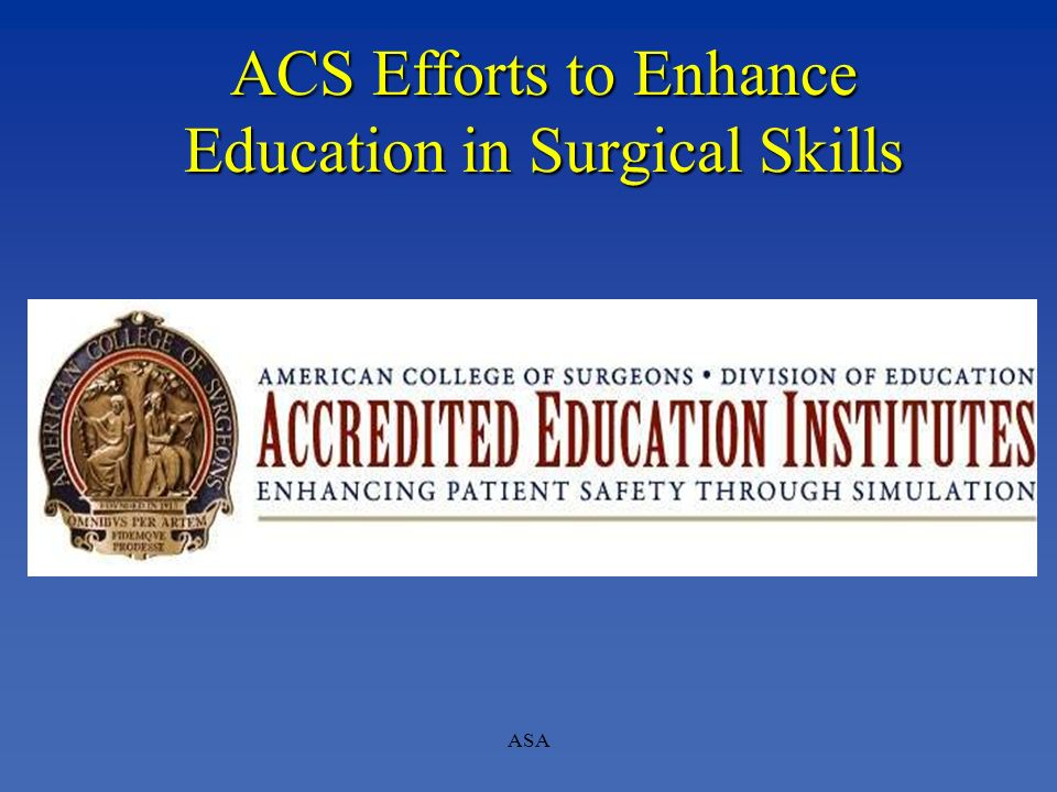 ASA ACS Efforts to Enhance Education in Surgical Skills