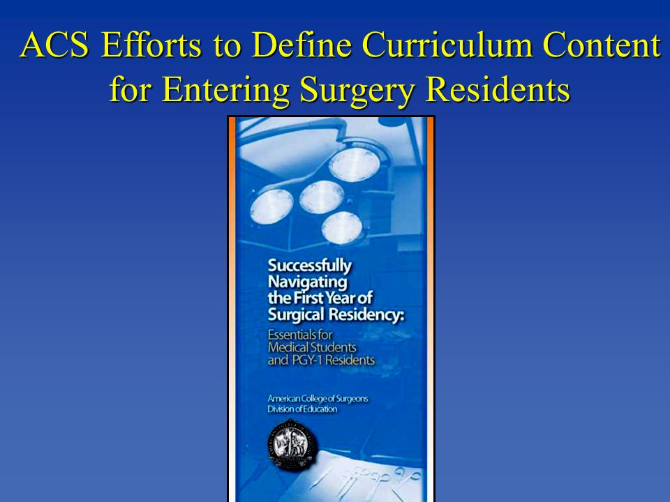 ACS Efforts to Define Curriculum Content for Entering Surgery Residents