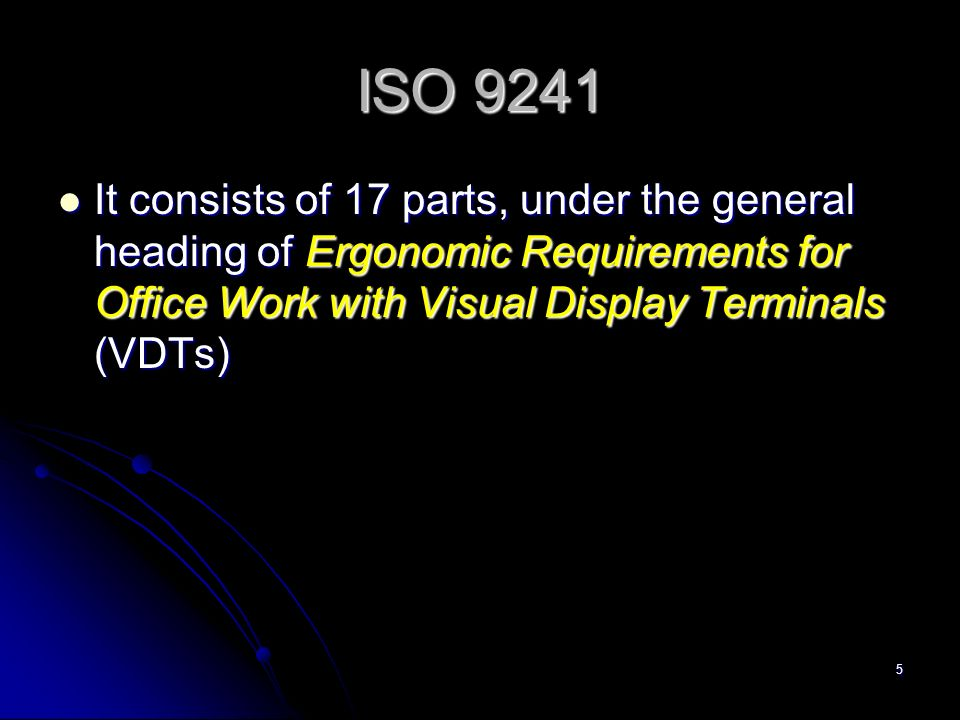6 ISO 9241 Parts 1.General Introduction 2. Guidance on Task Requirements 3.